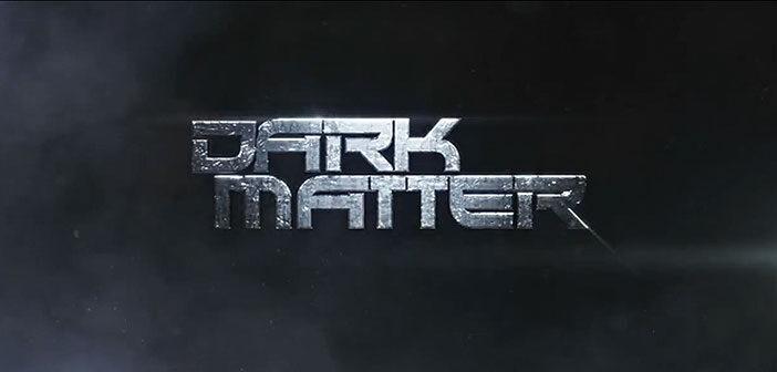 """Πρώτο Trailer Απο Το """"Dark Matter"""""""